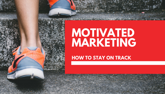How to stay motivated when working on your small business marketing strategy