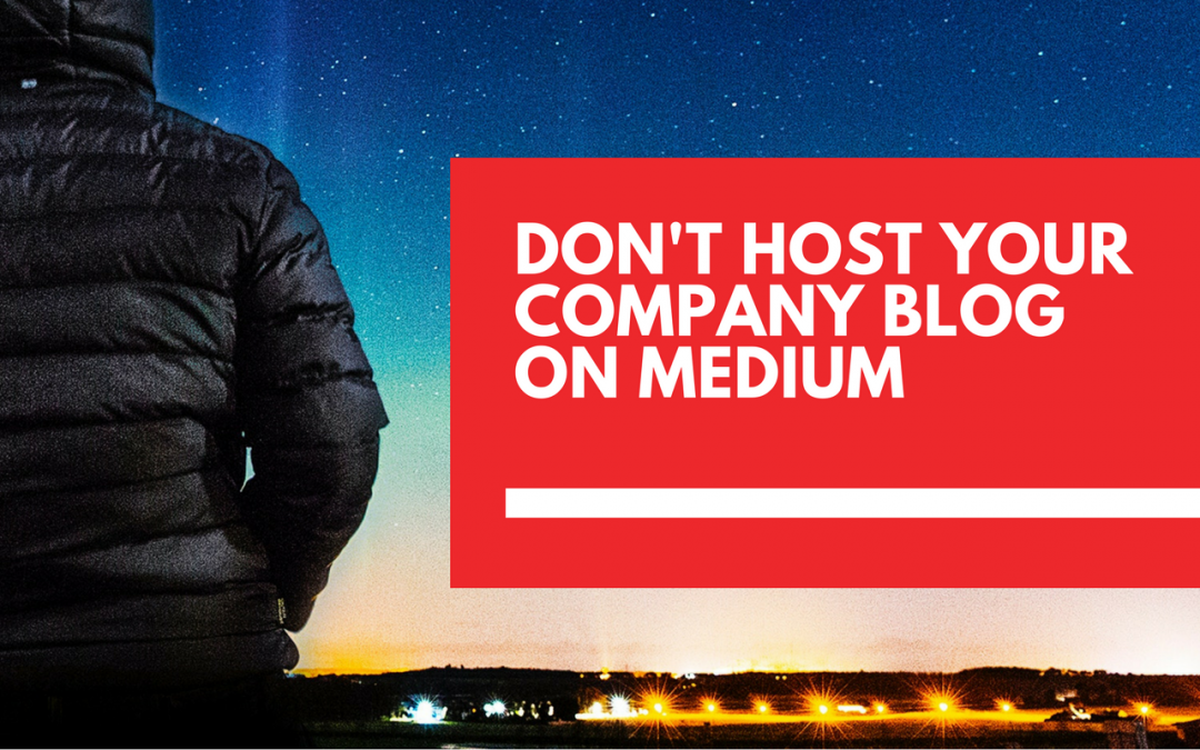 Why Medium shouldn't be the home of your company blog