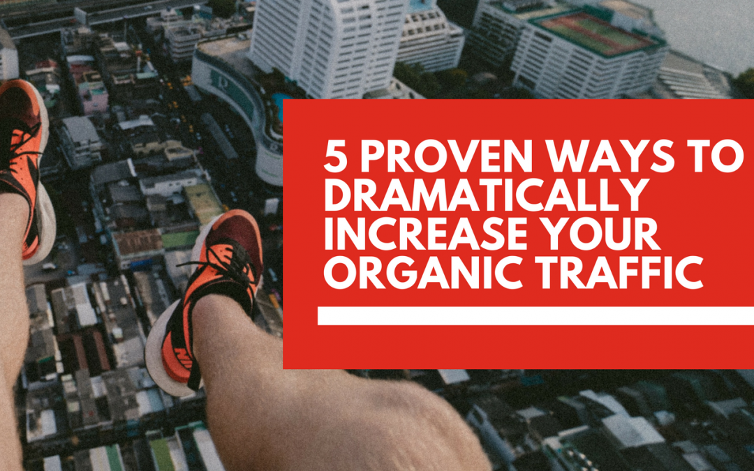 5 proven ways to dramatically increase your organic traffic