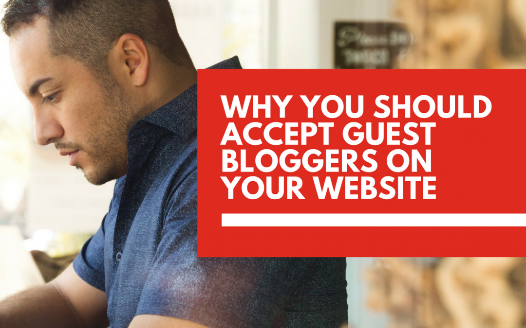 Why should you accept guest bloggers on your website?
