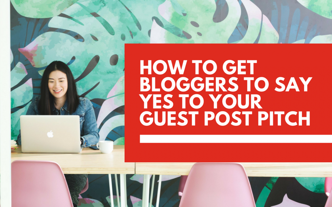 How to get bloggers to say yes to your guest post pitch