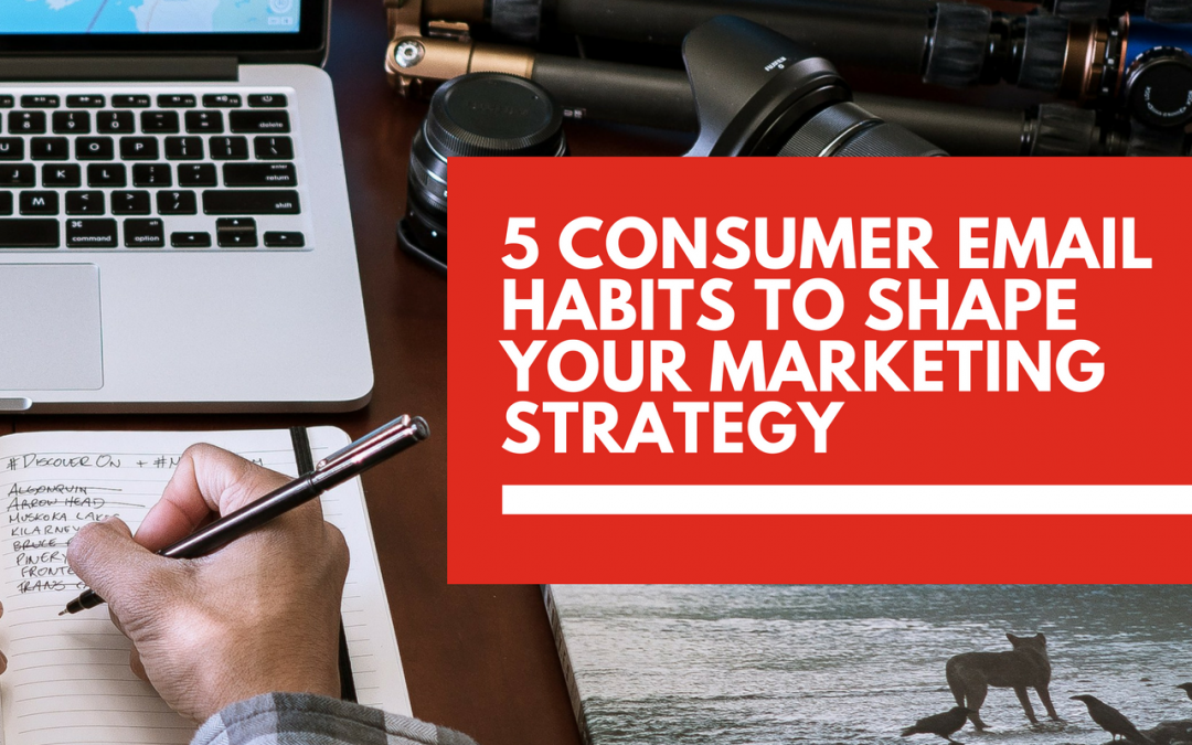 5 consumer email habits to shape your marketing strategy