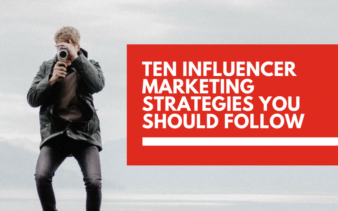 10 influencer marketing strategies you should follow