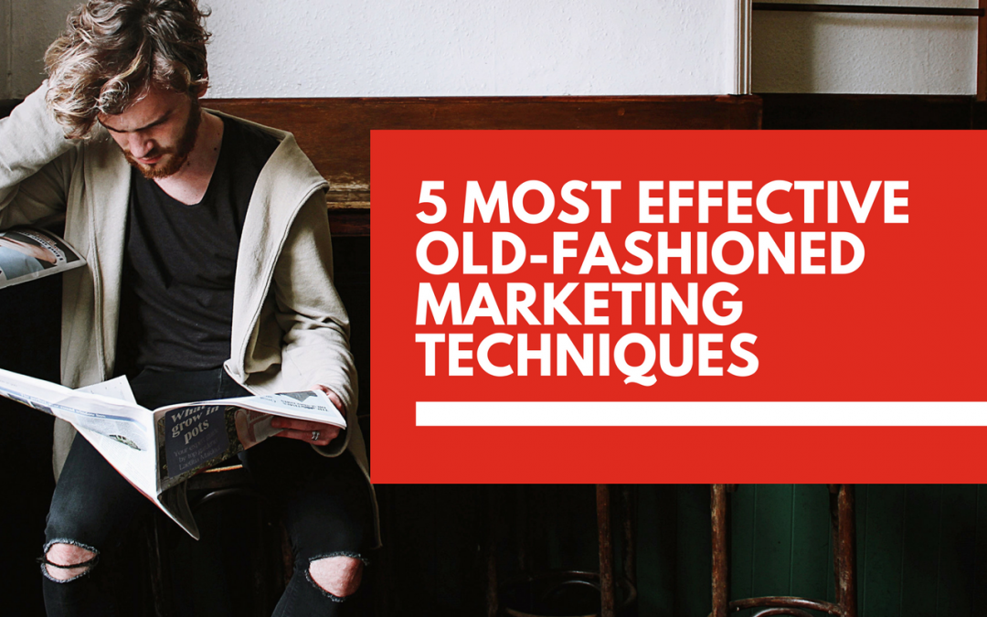 5 traditional marketing techniques that can be just as effective as digital marketing