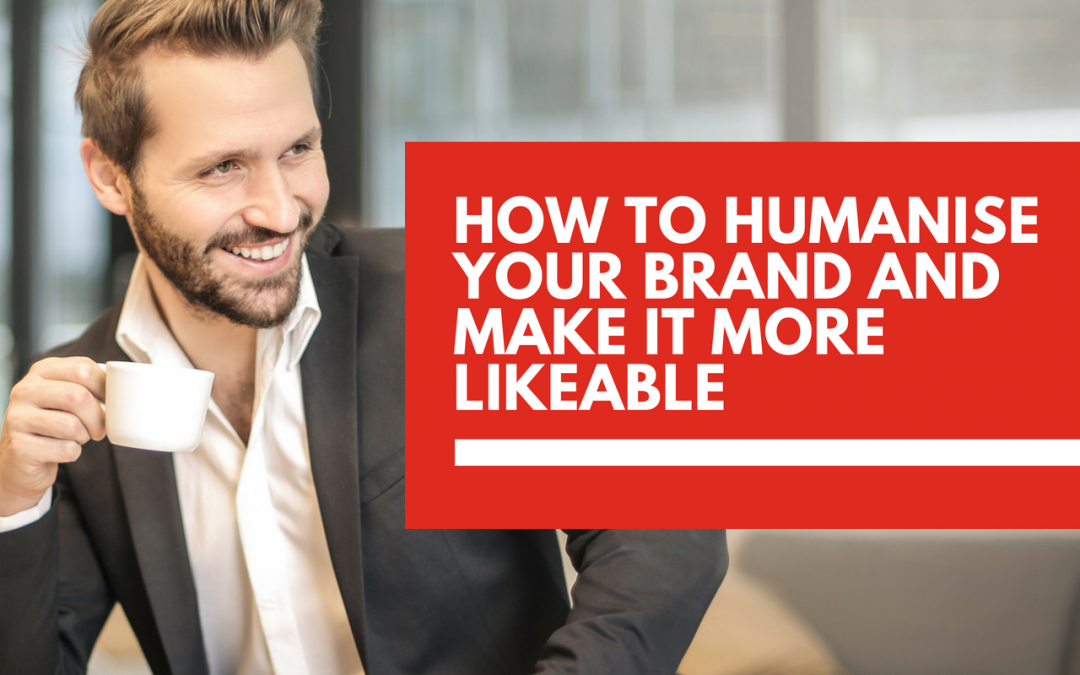 How to humanise your brand and make it more likeable 👍