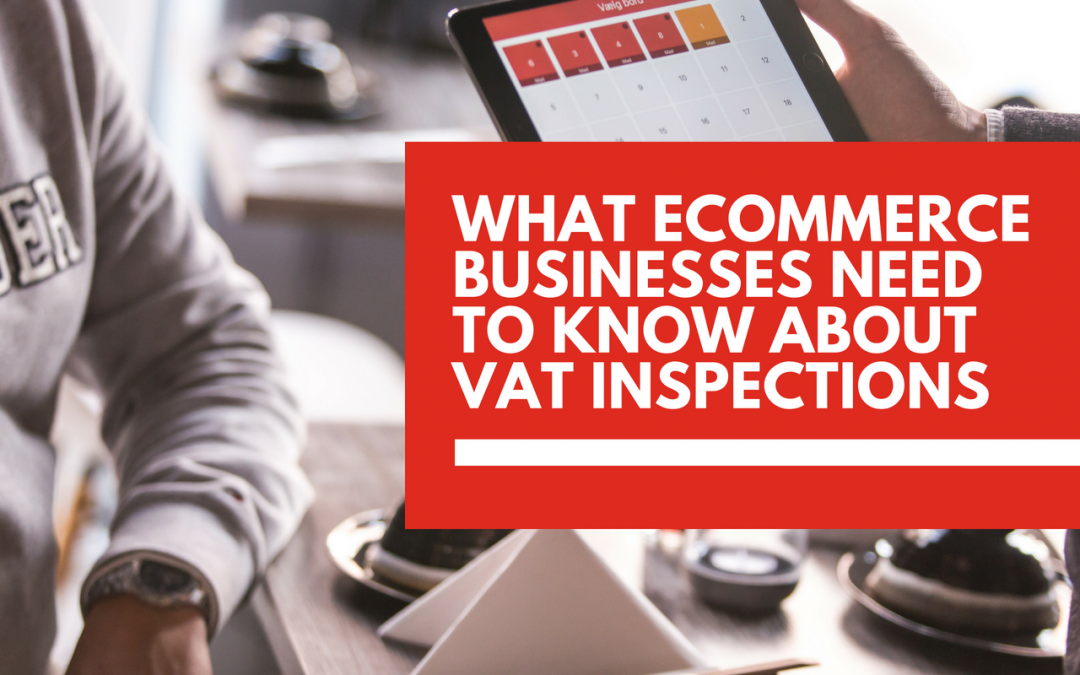 All you need to know about VAT inspections for ecommerce businesses
