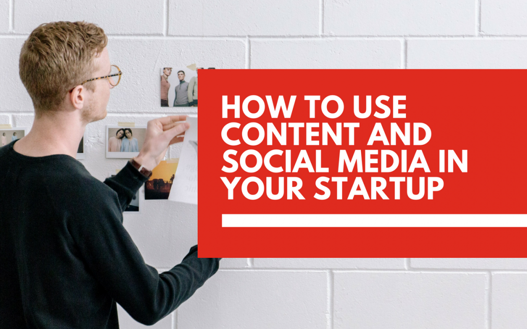 Why your startup business should use content marketing and social media