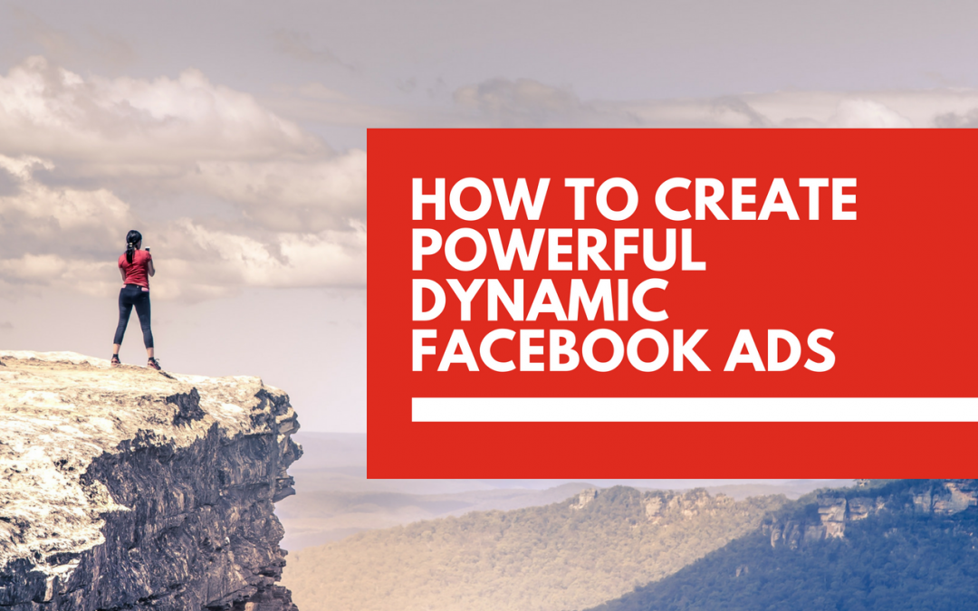 How to create powerful dynamic Facebook advertisements