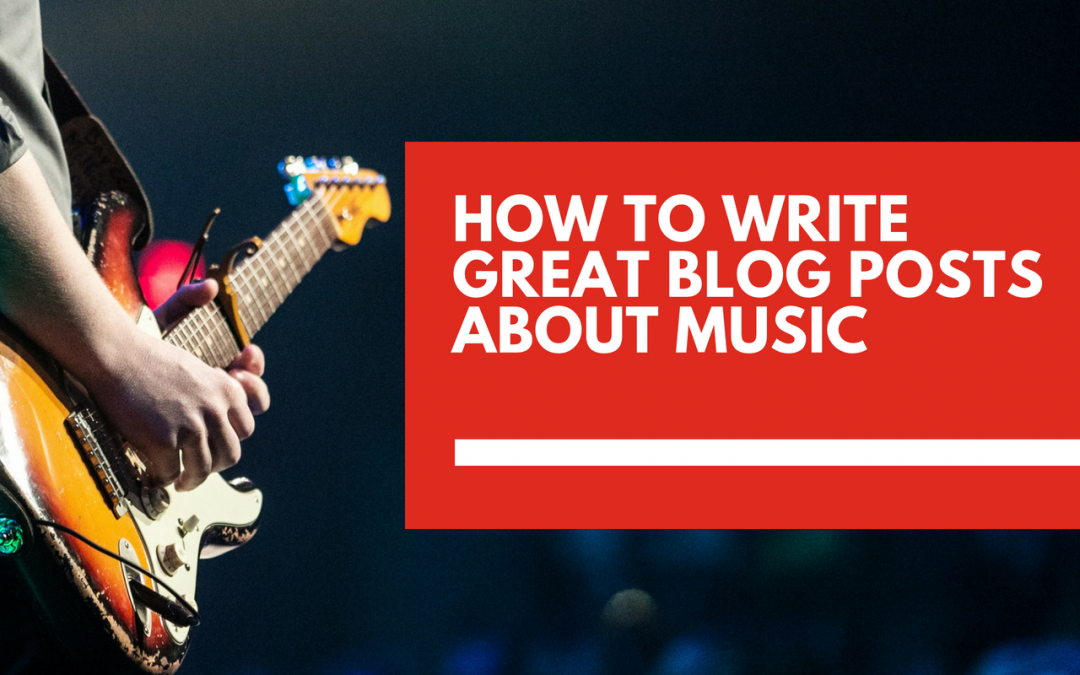 How to craft winning blog posts about music 🎧