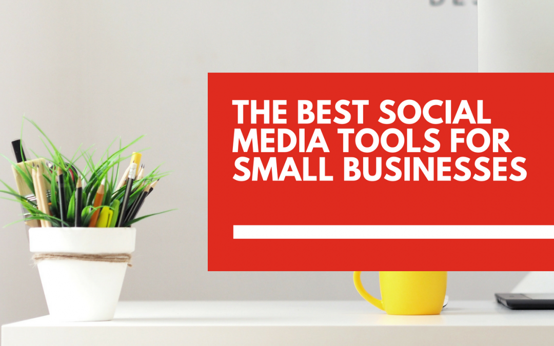 The best social media tools for small businesss owners