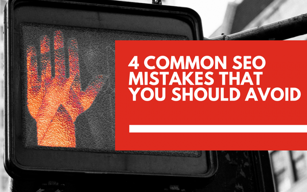 4 common SEO mistakes that you should avoid