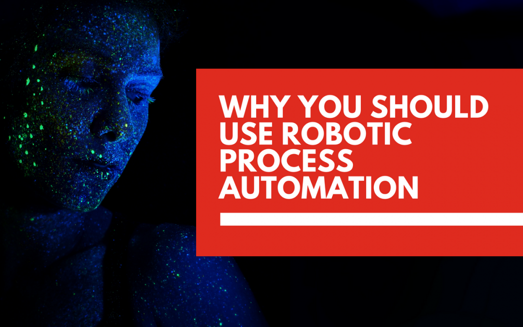 5 reasons why you should consider Robotic Process Automation for your business