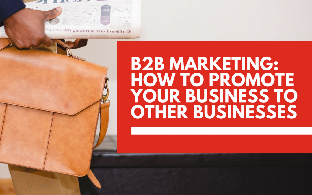 B2B Marketing: How to promote your services to other businesses