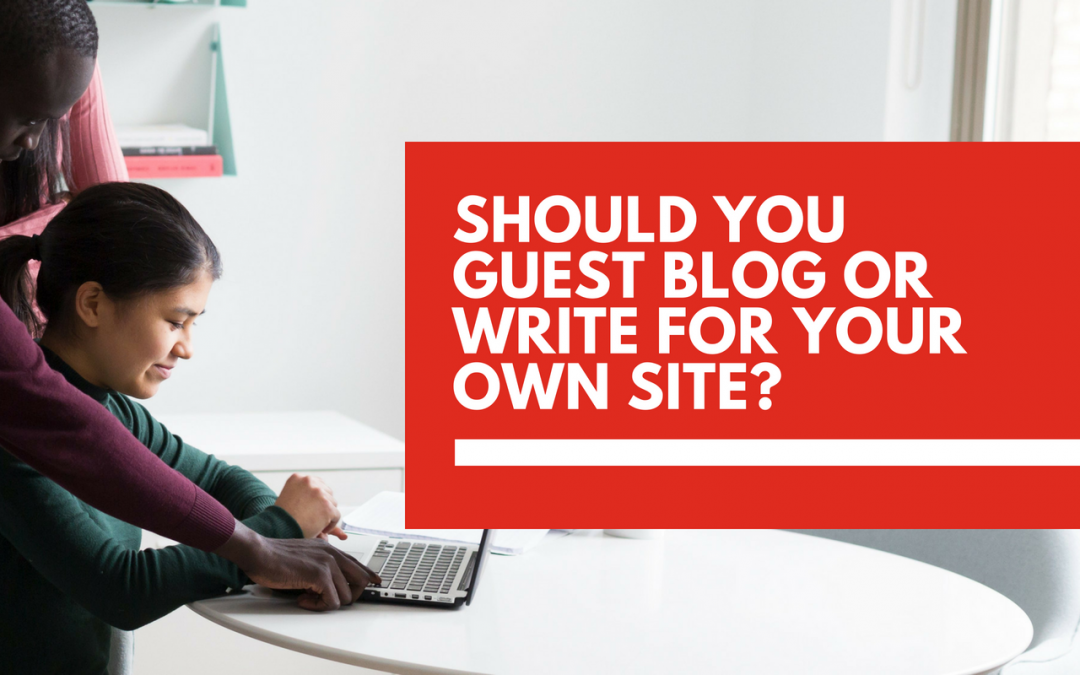 Should you write guest posts or create content for your website?