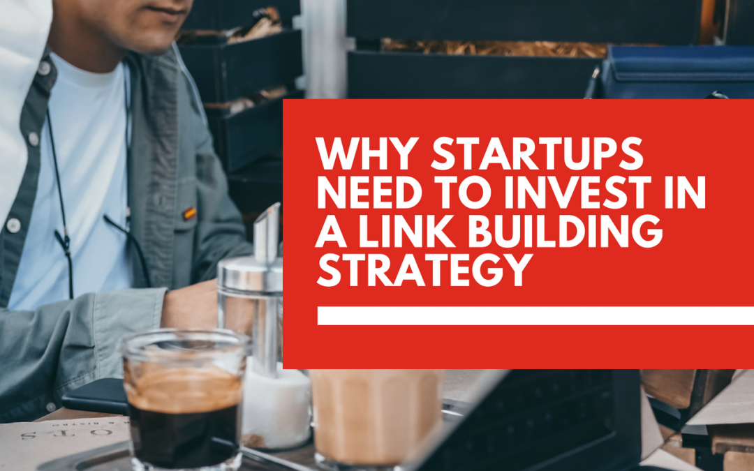 Why startups need to invest in a link building strategy