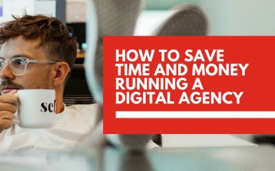 How to save time and money running a digital agency