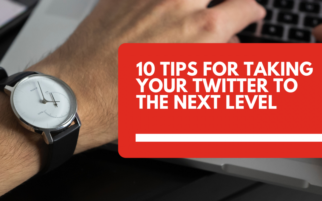 10 tips for taking your Twitter to the next level