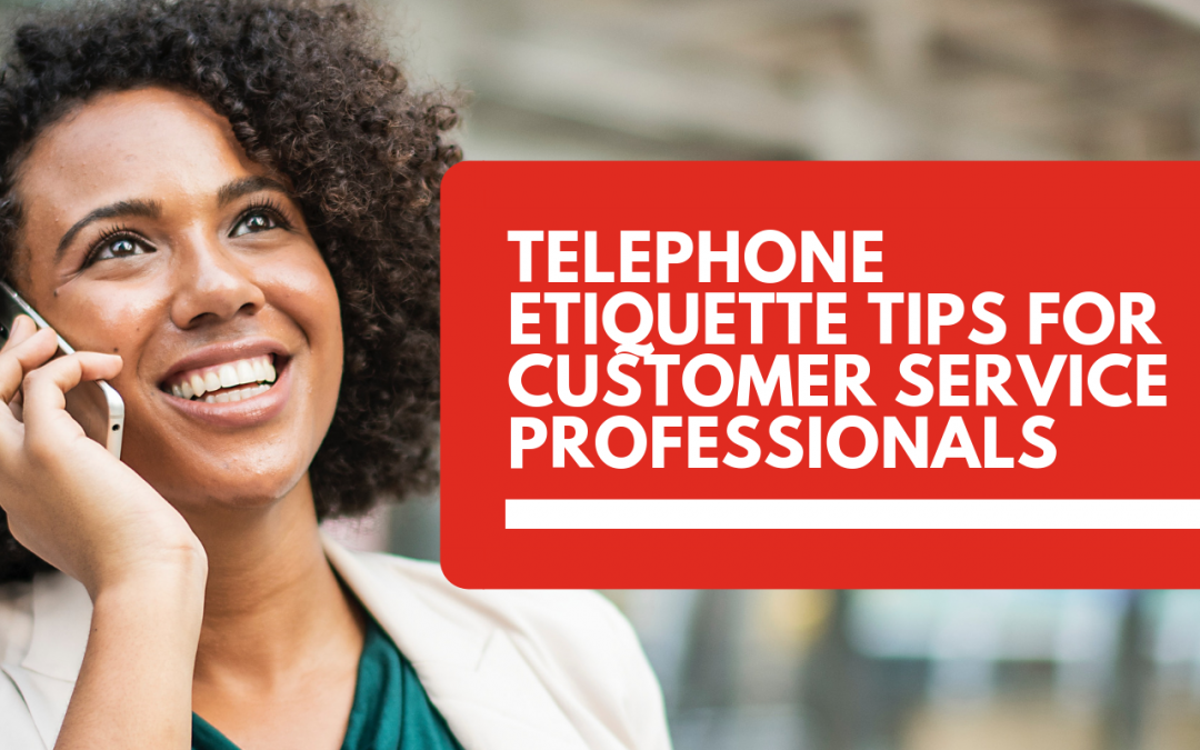 Telephone Etiquette Tips for Customer Service Professionals
