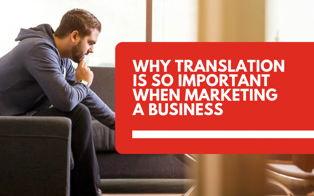Why translation is so important when marketing a business