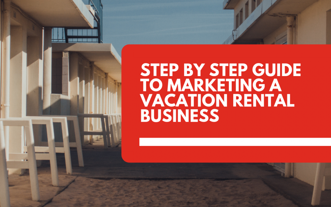Step by step guide to marketing a vacation rental business