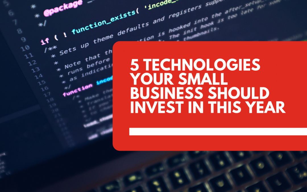 5 Technologies Your Small Business Should Invest In This Year