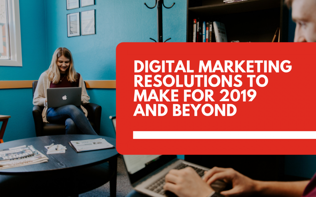 5 digital marketing resolutions to make for your business in 2019