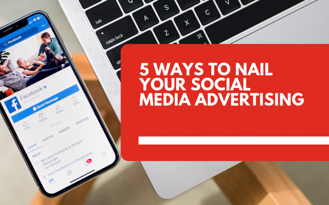 5 ways to nail your social media advertising