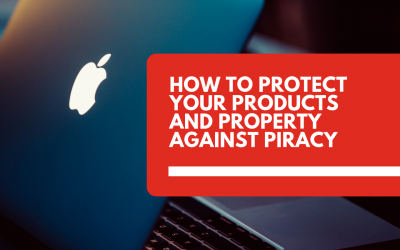 Protecting Your Products And Intellectual Property (IP) Against Piracy