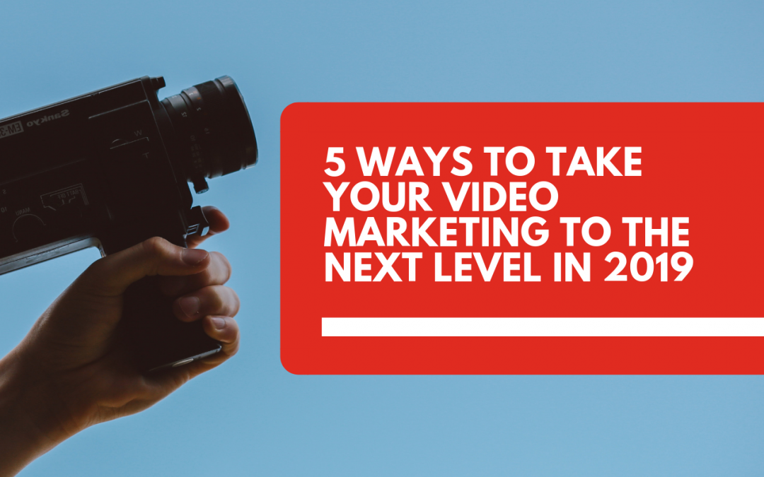 5 ways to take your video marketing to the next level