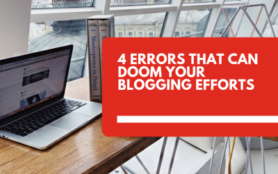 4 Errors That Can Doom Your Blogging Efforts