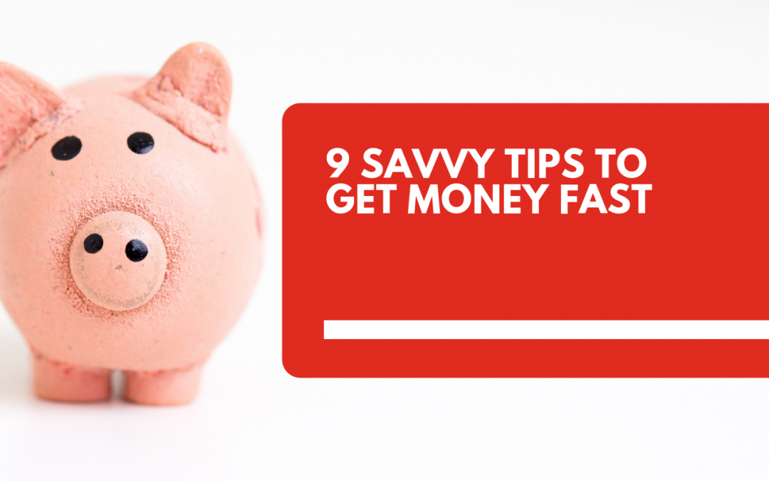 9 Savvy Tips To Get Money Fast