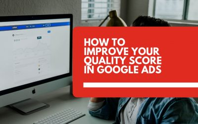 How to improve your quality score in Google Ads