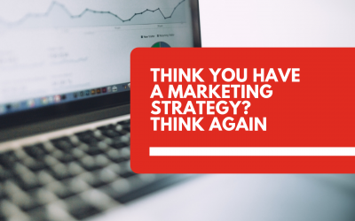 Think you have a marketing strategy? Think again