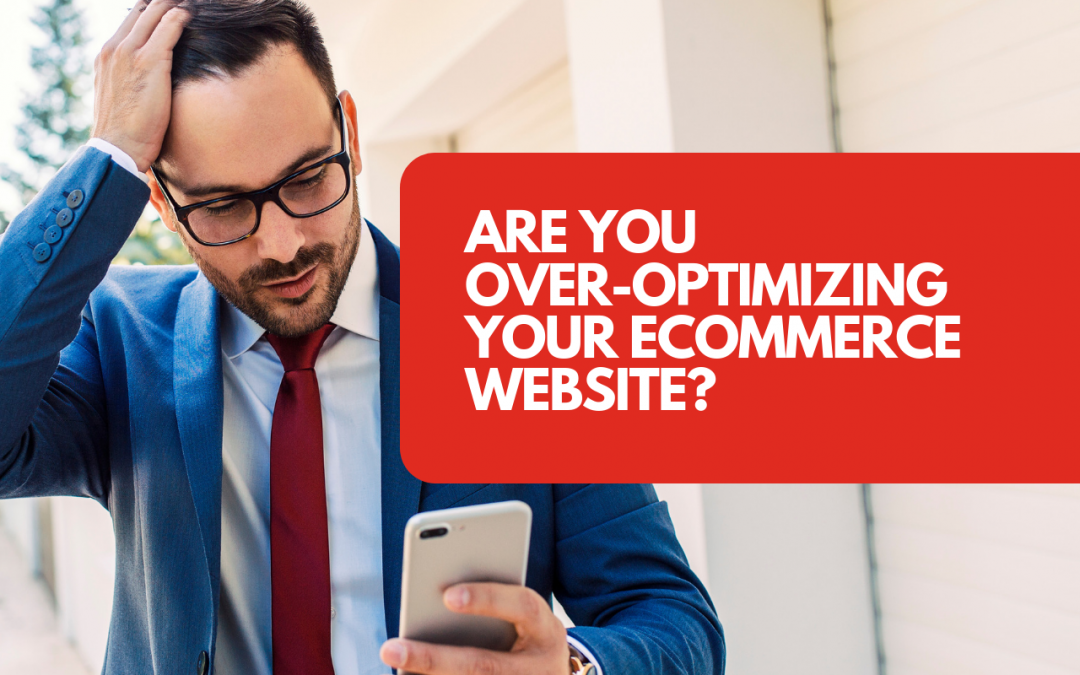 The SEO Problem You Wouldn't Expect: You May Be Over-Optimizing Your eCommerce Site