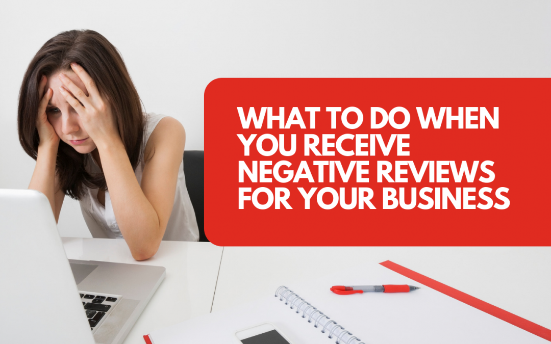 What to do when you receive negative reviews for your business