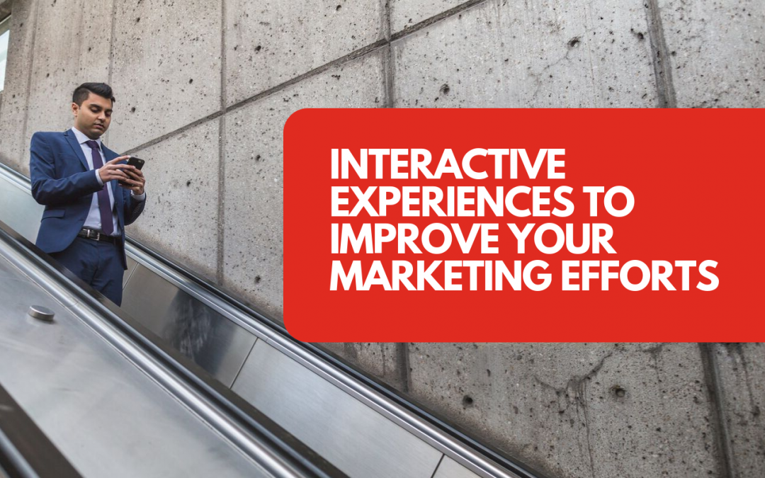 6 forms of interactive experiences to improve your marketing efforts