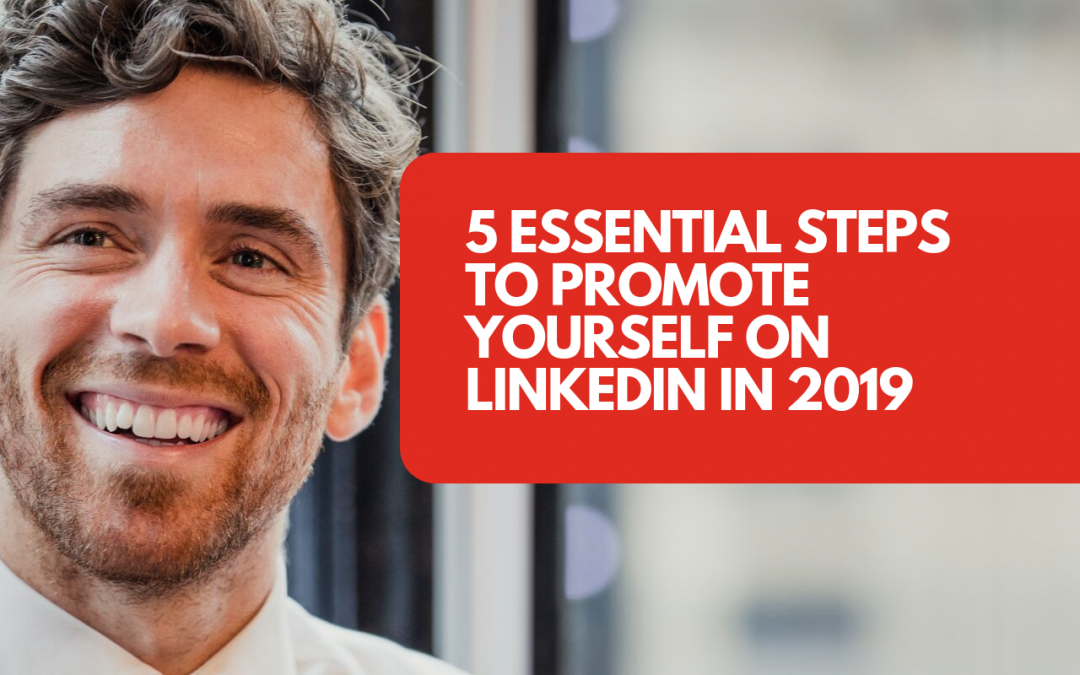 5 essential steps to promote yourself on LinkedIn in 2019
