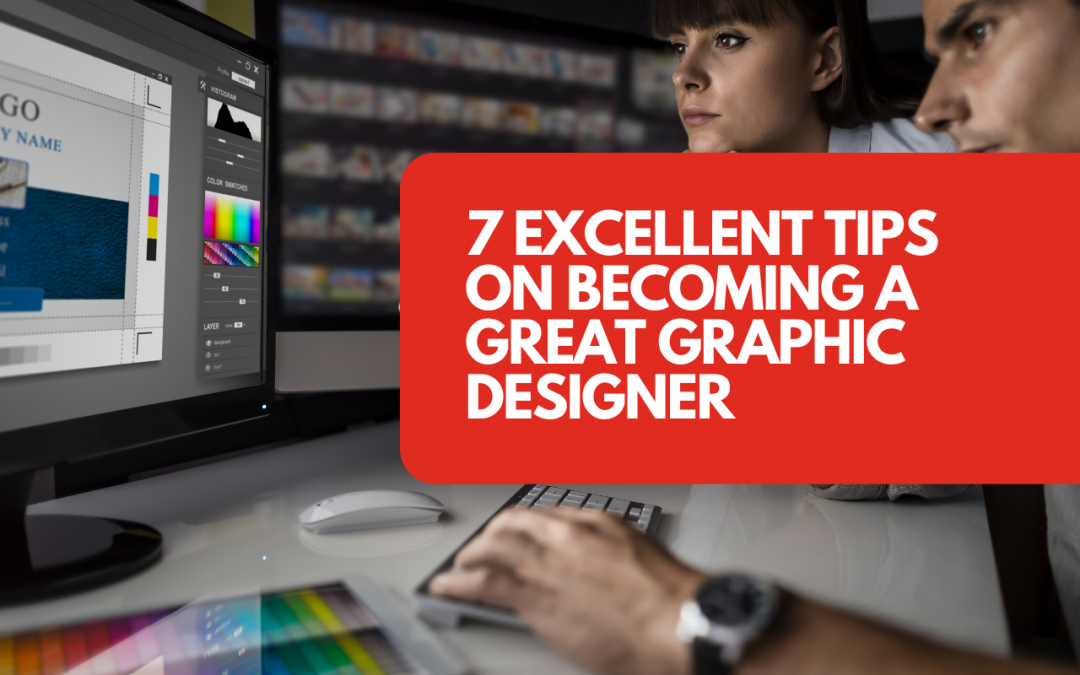 7 tips on becoming a great graphic designer