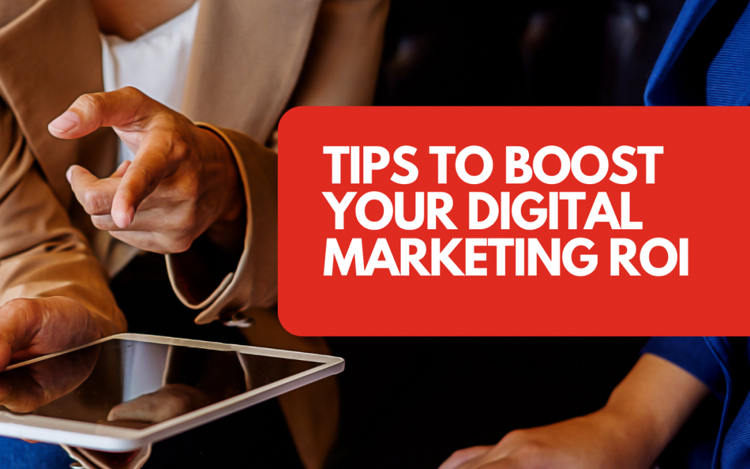 Tips to boost your digital marketing ROI